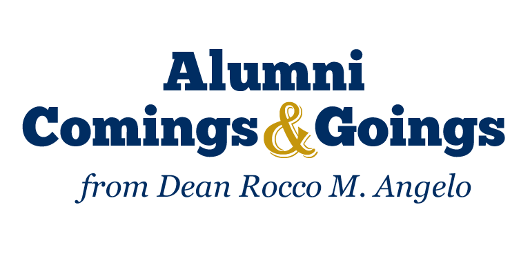 Alumni Comings and Goings from Dean Rocco M. Angelo